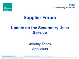 Supplier Forum Update on the Secondary Uses Service