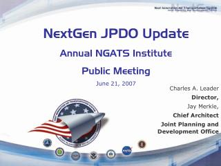 NextGen JPDO Update Annual NGATS Institute Public Meeting June 21, 2007