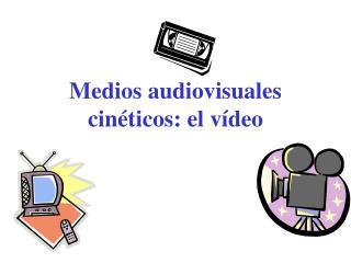Medios audiovisuales cinéticos: el vídeo