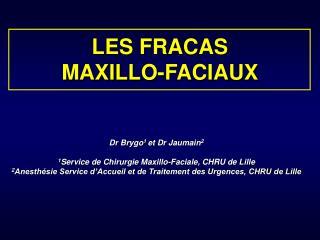 LES FRACAS  MAXILLO-FACIAUX