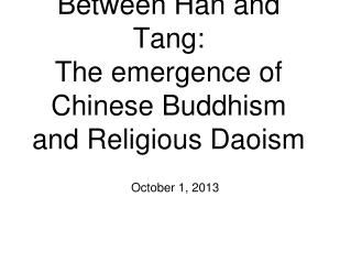 Between Han and Tang: The emergence of Chinese Buddhism and Religious Daoism