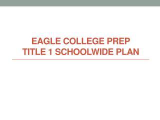 EAGLE College Prep Title 1 Schoolwide Plan
