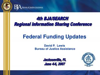 Federal Funding Updates David P.  Lewis  Bureau of Justice Assistance