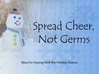 Spread Cheer, Not Germs