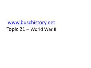 buschistory Topic 21 –  World War II