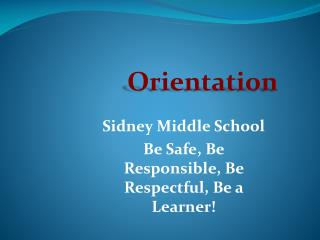 Sidney Middle School Be Safe, Be Responsible, Be Respectful, Be a Learner!