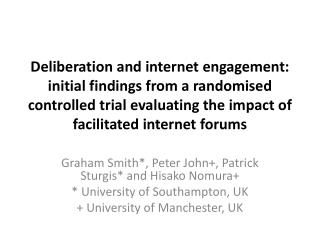 Graham Smith*, Peter John+, Patrick Sturgis* and Hisako Nomura+ * University of Southampton, UK