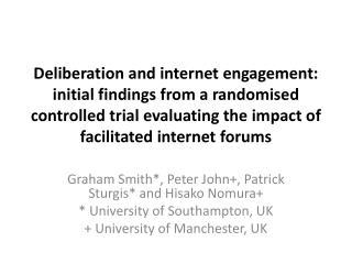 Graham Smith*, Peter John+, Patrick Sturgis* and Hisako Nomura+ * University of Southampton, UK