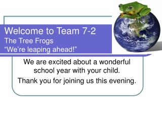 "Welcome to Team 7-2 The Tree Frogs ""We're leaping ahead!"""