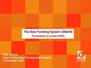 The New Funding System 2008/09 Presentation to London CFDG