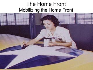 The Home Front Mobilizing the Home Front
