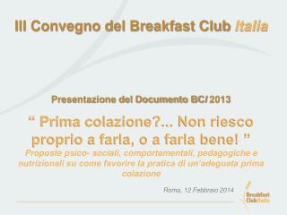 III Convegno del Breakfast Club  Italia Presentazione del Documento BC I  2013
