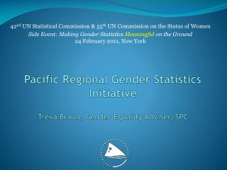 Pacific Regional Gender Statistics Initiative Treva Braun, Gender Equality Adviser, SPC