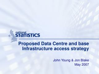 Proposed Data Centre and base Infrastructure access strategy