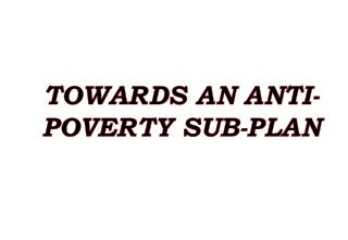 TOWARDS AN ANTI-POVERTY SUB-PLAN