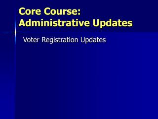 Core Course: Administrative Updates