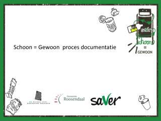 Schoon = Gewoon  proces documentatie