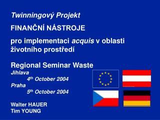 Twinningový Projekt  FINANČNÍ NÁSTROJE pro implementaci  acquis  v oblasti životního prostředí