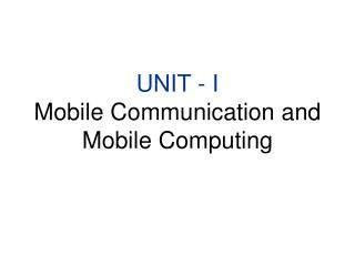 UNIT - I Mobile Communication and Mobile Computing