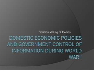 Domestic Economic Policies and Government Control of Information During World War I