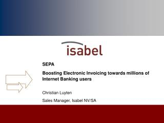 SEPA Boosting Electronic Invoicing towards millions of Internet Banking users Christian Luyten
