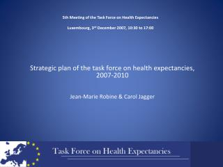 Strategic  plan of the task force on health  expectancies, 2007-2010