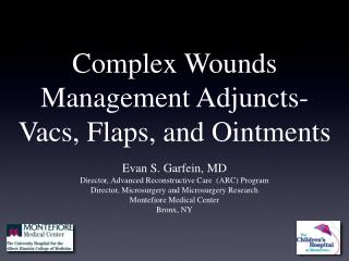 Complex Wounds Management Adjuncts- Vacs, Flaps, and Ointments