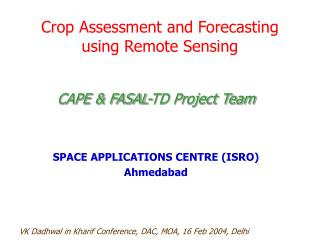 Crop Assessment and Forecasting using Remote Sensing