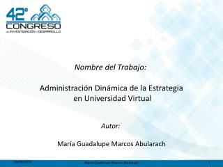 Nombre del Trabajo:  Administraci ón Dinámica de la Estrategia  en Universidad Virtual