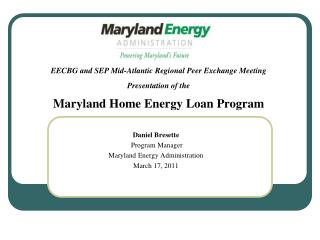 Daniel Bresette  Program Manager Maryland Energy Administration March 17, 2011