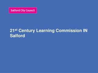 21 st  Century Learning Commission IN Salford