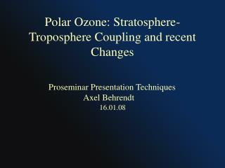 Polar Ozone: Stratosphere-Troposphere Coupling and recent Changes