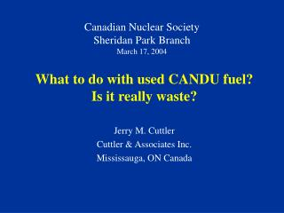 Canadian Nuclear Society Sheridan Park Branch March 17, 2004