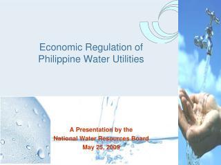 Economic Regulation of  Philippine Water Utilities