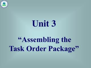Unit 3 �Assembling the Task Order Package�