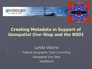 Creating Metadata in Support of Geospatial One-Stop and the NSDI