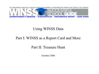 Using WINSS Data Part I: WINSS as a Report Card and More Part II: Treasure Hunt October 2006
