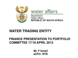 WATER TRADING ENTITY  FINANCE PRESENTATION TO PORTFOLIO COMMITTEE 17/18 APRIL 2012
