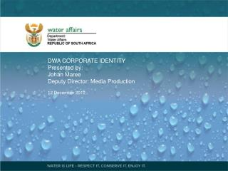 DWA CORPORATE IDENTITY Presented by: Johan Maree Deputy Director: Media Production