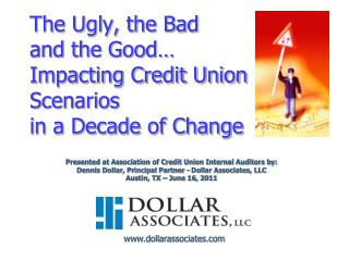 The Ugly, the Bad and the Good… Impacting Credit Union Scenarios  in a Decade of Change