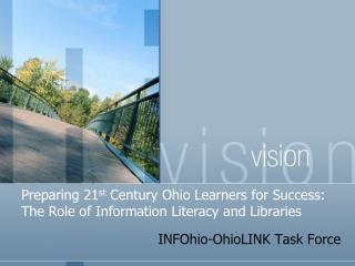 Preparing 21st Century Ohio Learners for Success: The Role of Information Literacy and Libraries