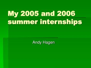 My 2005 and 2006 summer internships