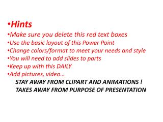 Hints Make sure you delete this red text boxes Use the basic layout of this Power Point