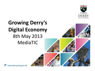 Growing Derry's  Digital Economy 8th May 2013 MediaTIC