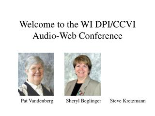 Welcome to the WI DPI/CCVI Audio-Web Conference