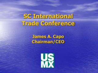 SC International Trade Conference James A. Capo Chairman/CEO