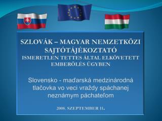 Szlovák – Magyar nemzetközi Sajtótájékoztató ismeretlen tettes által elkövetett  emberölés Ügyben