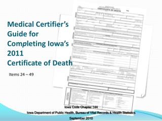 Medical Certifier's Guide for  Com p leting Iowa's 2011  Certificate of Death