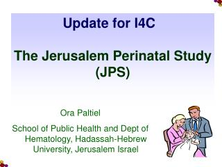 Update for I4C   The Jerusalem Perinatal Study (JPS)