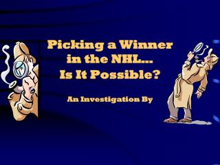 Picking a Winner  in the NHL… Is It Possible?
